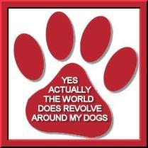 World Revolves Around My Dogs